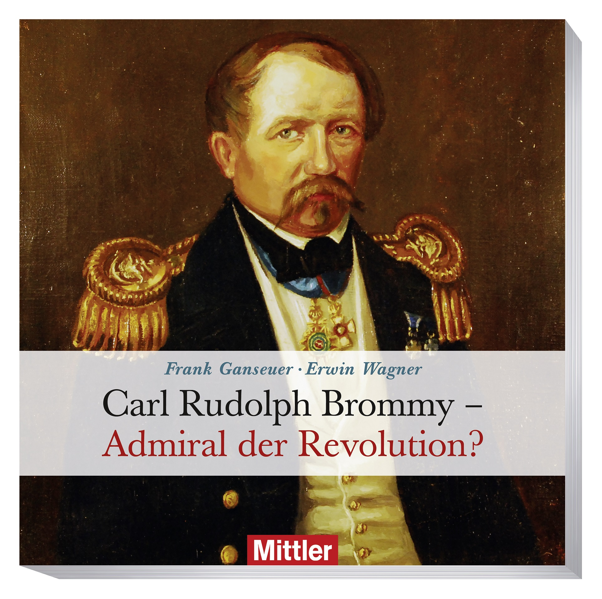Carl Rudolph Brommy - Admiral der Revolution?