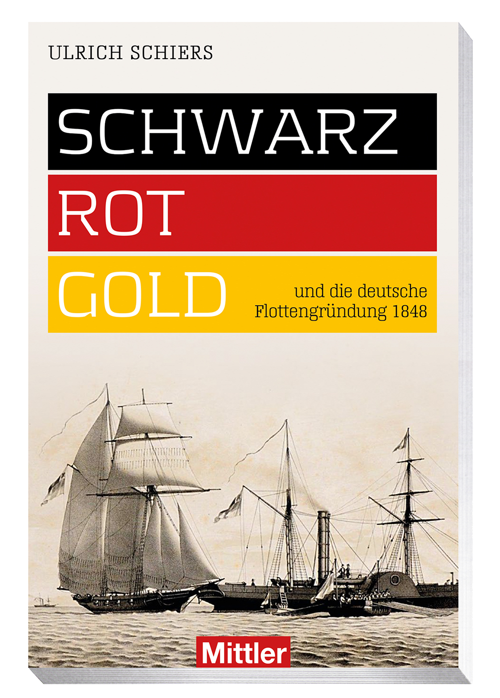 Ulrich Schiers Schwarz-Rot-Gold und die deutsche Flottengründung
